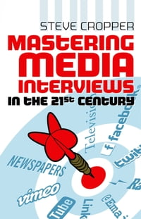 Mastering Media Interviews in the 21st Century