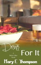 Drink For It by Mary E Thompson