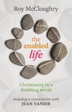 The Enabled Life: Christianity in a disabling world by Roy McCloughry