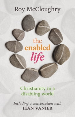 Book The Enabled Life: Christianity in a disabling world by Roy McCloughry