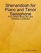 Shenandoah for Piano and Tenor Saxophone - Pure Sheet Music By Lars Christian Lundholm by Lars Christian Lundholm