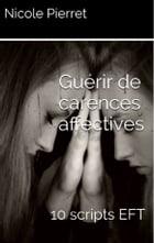 Guérir des carences affectives: 10 scripts EFT by Nicole PIERRET