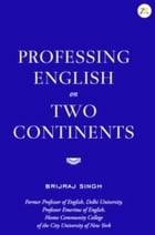 Professing English On Two Continents by Brijraj Singh