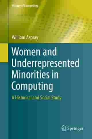 Women and Underrepresented Minorities in Computing: A Historical and Social Study