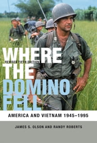 Where the Domino Fell: America and Vietnam 1945 - 1995