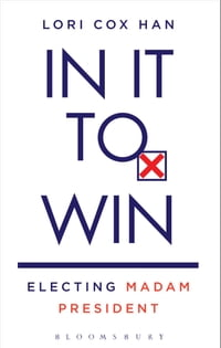 In It to Win: Electing Madam President