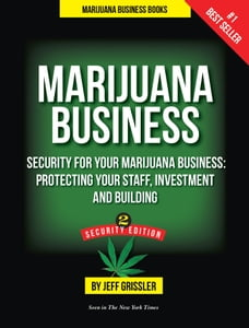 Marijuana Business: Security for Your Marijuana Business: Protecting Your Staff, Investment and…