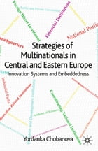 Strategies of Multinationals in Central and Eastern Europe: Innovation Systems and Embeddedness