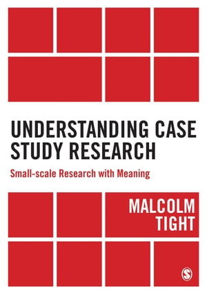 Understanding Case Study Research Small-scale Research with Meaning