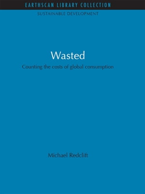 Wasted Counting the Costs of Global Consumption