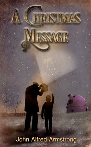 A Christmas Message: A festive short story by John Alfred Armstrong