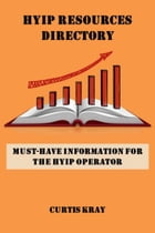 HYIP Resources Directory: Must-have information for the HYIP operator by Curtis Kray
