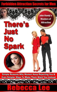 """""""There's Just No Spark"""": Forbidden Attraction Secrets For Men"""