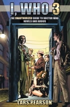 I, Who 3: The Unauthorized Guide to Doctor Who Novels and Audios by Lars Pearson
