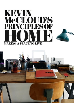 Kevin McCloud?s Principles of Home: Making a Place to Live