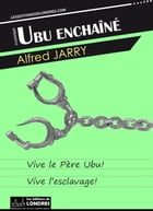 Ubu enchainé by Alfred Jarry