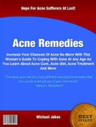 Acne Remedies: Increase Your Chances Of Acne No More With This Woman Guide To Coping With Acne At Any Age As You Le by Michael Jakes