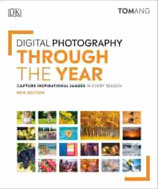 Digital Photography Through the Year by Tom Ang