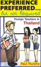Experience Preferred... but not Required: Foreign Teachers in Thailand by Paul Murphy