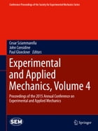 Experimental and Applied Mechanics, Volume 4: Proceedings of the 2015 Annual Conference on…