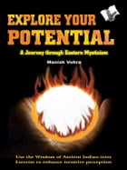 Explore your Potential: A journey through eastern mysticism by Manish Vohra