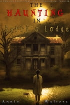 The Haunting in Barry's Lodge: A Chilling Ghost Story And A Psychological Thriller by Annie Walters