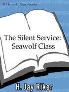The Silent Service: Seawolf Class by H. Jay Riker