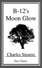 B-12's Moon Glow by Charles Stearns