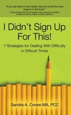 I Didn't Sign Up For This!: 7 Startegies for Dealing With Difficulty in Difficult Times