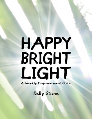 Happy Bright Light: A Weekly Empowerment Guide