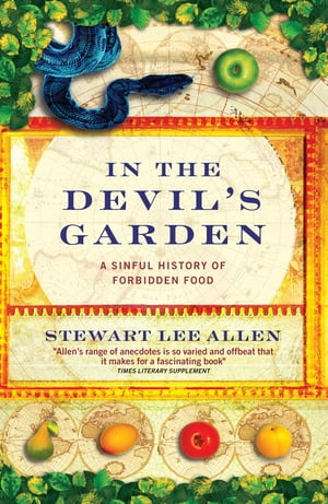 In The Devil's Garden A Sinful History of Forbidden Food