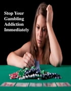 Stop Your Gambling Addiction Immediately by V.T.