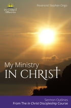 My Ministry In Christ: Sermon Outlines by Stephen Ongo