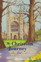My Christian Journey: In Places Lived by Marianne Dorman