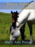 Horse Tales: The Three Champions by Mary Ann Powell