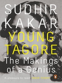Young Tagore: The Makings Of A Genius