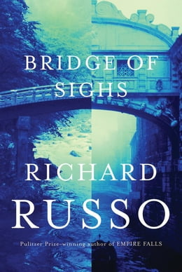 Book Bridge of Sighs by Richard Russo