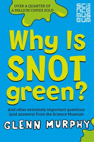 Why is Snot Green? And other extremely important questions (and answers) from the Science Museum