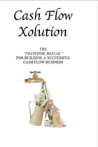 Cash Flow Xolution: The Franchise Manual for Building a Successful Cash Flow Business by Andrew Moleff