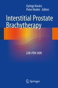 Interstitial Prostate Brachytherapy: LDR-PDR-HDR