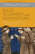 The Writings of Francis of Assisi: Rules, Testament and Admonitions