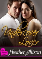 Undercover Lover - A Sweet Romance Classic by Heather Allison