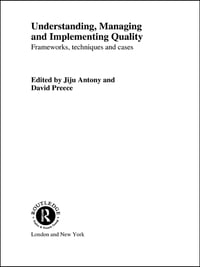 Understanding, Managing and Implementing Quality: Frameworks, Techniques and Cases