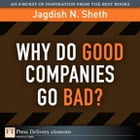 Why Do Good Companies Go Bad? by Jagdish N. Sheth