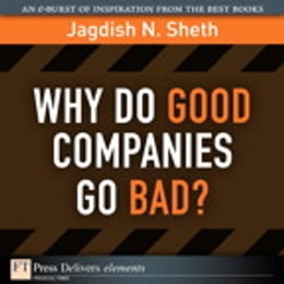 Book Why Do Good Companies Go Bad? by Jagdish N. Sheth