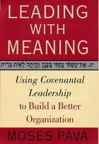 Leading With Meaning: Using Covenantal Leadership to Build a Better Organization