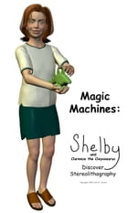 Magic Machines: Shelby and Clarence the Clayosaurus Discover Stereolithography by Karl Denton