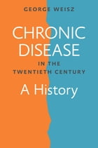 Chronic Disease in the Twentieth Century: A History