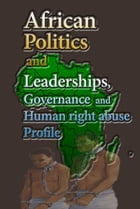African politics and leadership, Governance, and Human right abuse Profile: African development programs, agriculture, education by Henry Hamilton