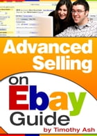 Advanced Selling On eBay Guide by Timothy Ash